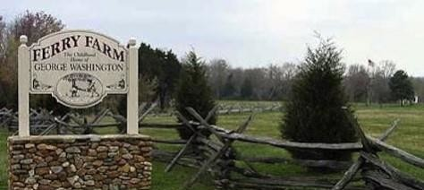 Ferry Farm - George Washington's boyhood home.